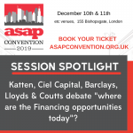 "ASAP Convention Panel Session Spotlight: Katten, Ciel Capital, Barclays, Lloyds & Coutts debate ""where are the Financing opportunities today""?"